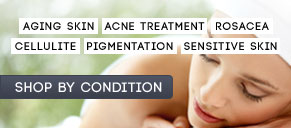 Aging Skin, Acne Treatement, Rosacea, Cellulite, Pigmentation, Sensitive Skin. Shop by Condition.